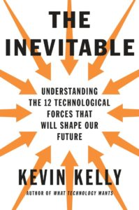 Book Review -The Inevitable: Understanding the 12  Technological Forces That Will Shape Our Future